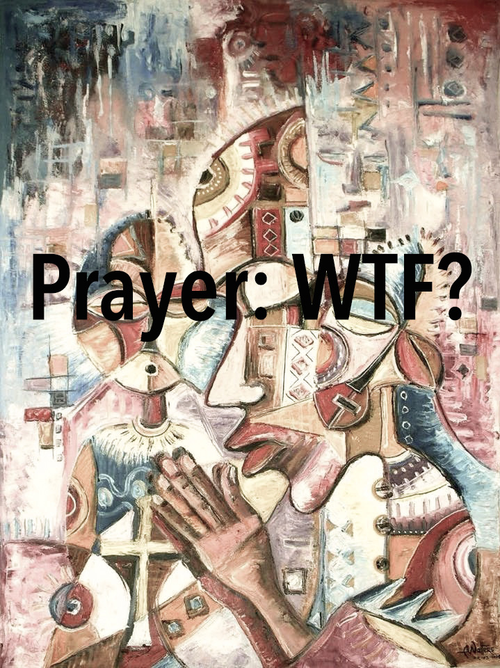 Prayer: WTF? An Invitation.